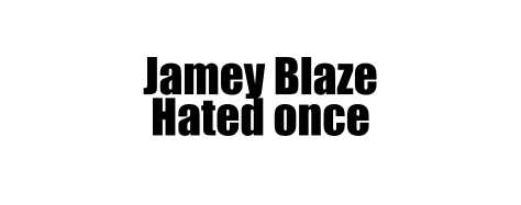 2jamey blaze hated once