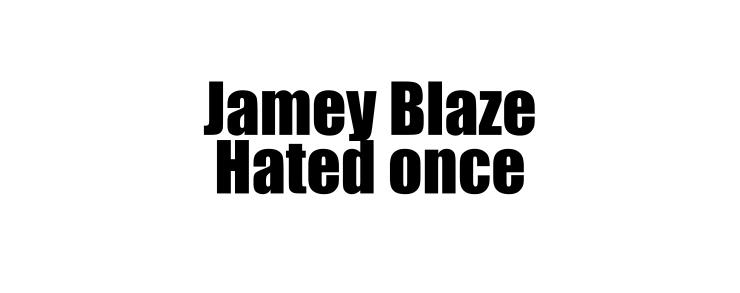 2jamey blaze hated once