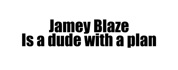2jamey blaze is a dude
