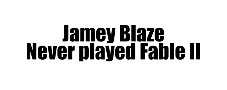 2jamey blaze never played fable 2