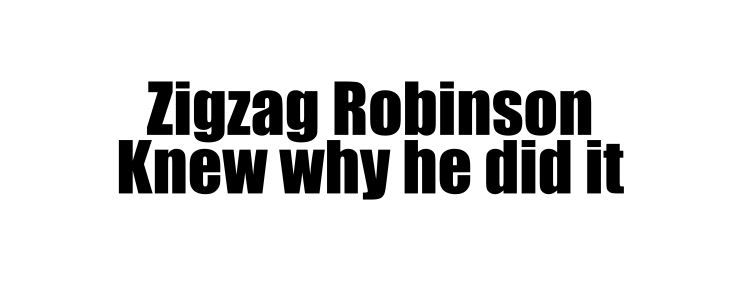 2zigzag robinson knew why he