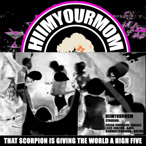 HIIMYOURMOM - That Scorpion Is Giving The World A High Five (2014) lexis rubenis zigzag robinson jamey blaze adam kelsey white catalyst santa cruz california