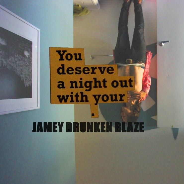 jamey drunken blaze - you deserve a night out