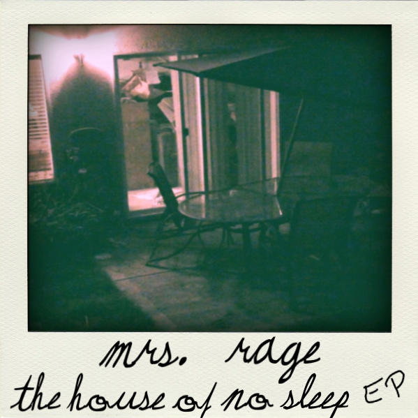 Mrs. Rage - The House Of No Sleep EP (2011) hannah hatred noel terry holly volly volatile pete morris tim wilson antioch california hardcore jamey blaze