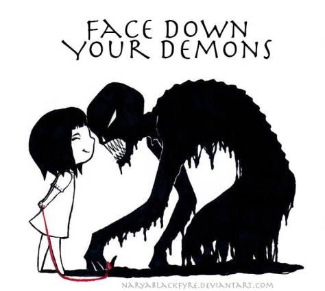 face down your demons naryablackfyre.deviantart.com