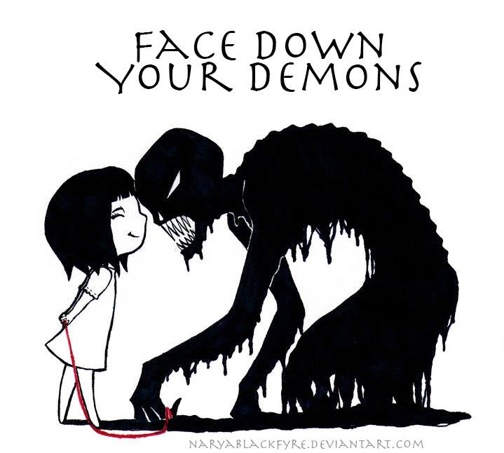 face down your demons naryablackfyre.deviantart.com