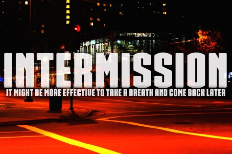 intermission it might be more effective to take a breath and come back later jamey blaze musician street of san jose
