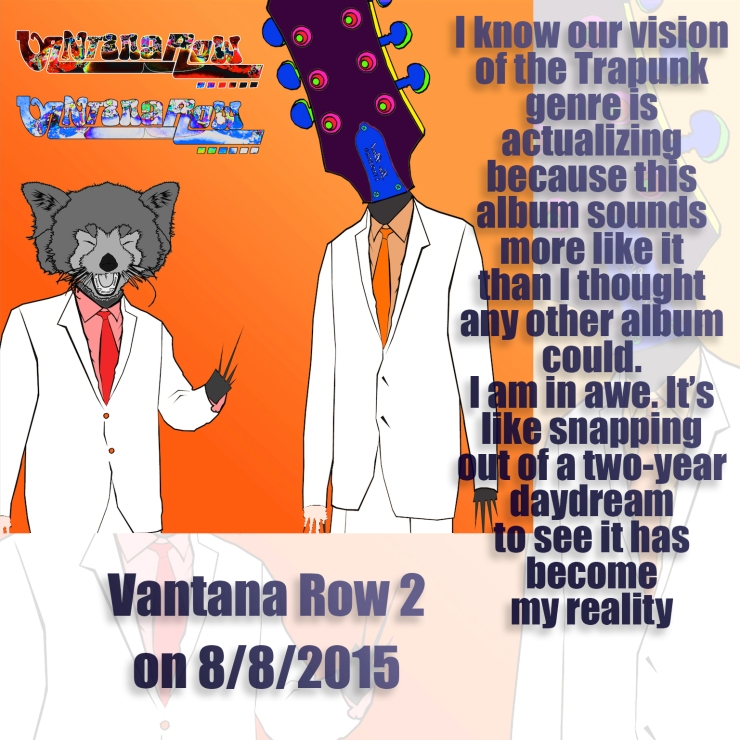 vantana row 2 i know our vision of the Trapunk genre is actualizing i am in awe its like snapping out of a two-year daydream