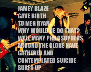 jamey blaze gave birth to meg ryan why would he do that well many philosophers around the globe have gathered and contemplated suicide surfs up