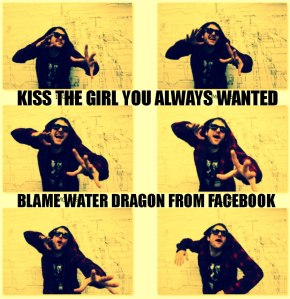 jamey blaze kiss the girl you always wanted blame water dragon from facebook