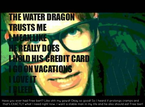 jamey blaze the water dragon trusts me i mean like he really does i hold his credit card i go on vacations i love it i bleed