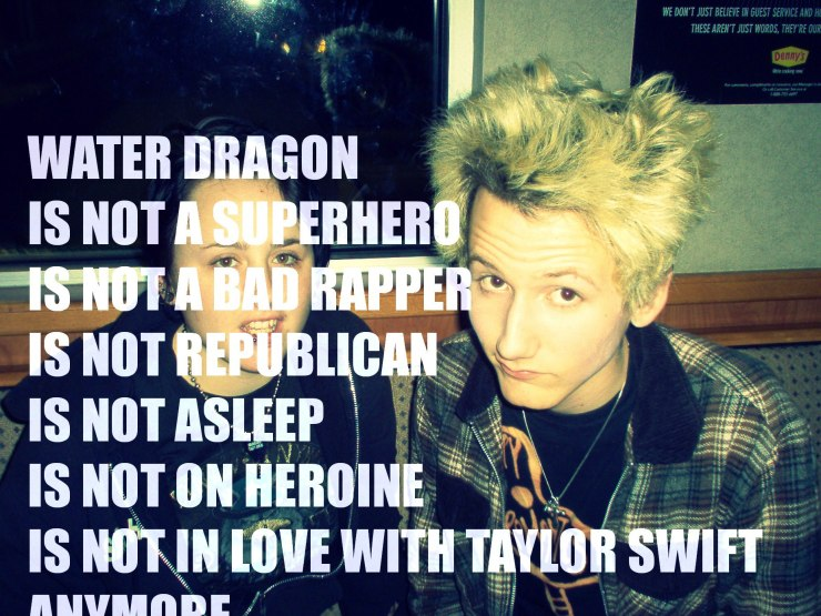 jamey blaze water dragon is not a super hero is not a bad rapper is not republican is not asleep is not on heroine is not in love with taylor swift anymore