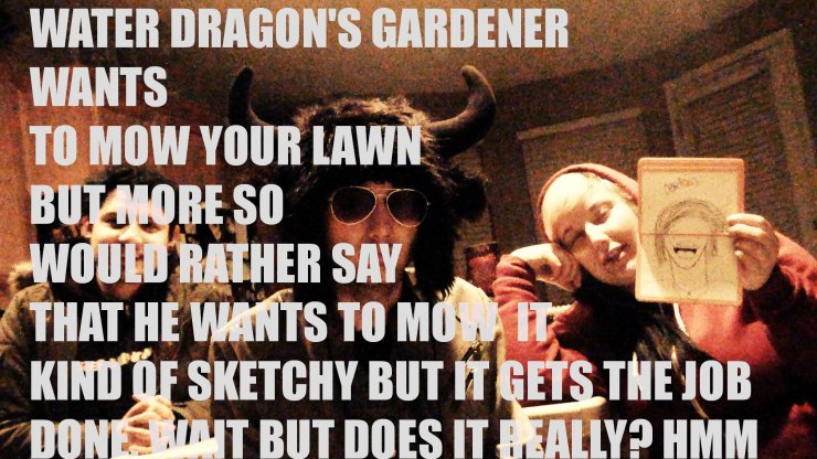 jamey blaze water dragons gardener wants to mow your lawn but more so would rather say that he wants to mow it kind of sketchy but it gets the job done wait but does it really hmm